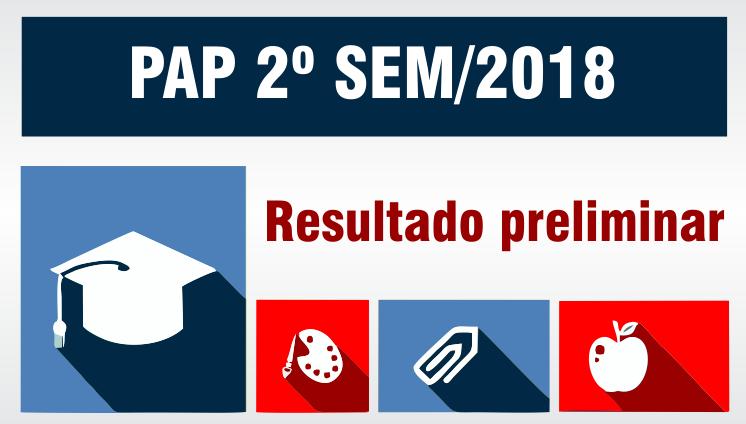 Resultado preliminar do PAP 2º SEM/2018