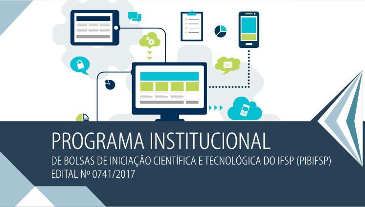 PROGRAMA INSTITUCIONAL DE BOLSAS DE INICIAÇÃO CIENTÍFICA E TECNOLÓGICA DO IFSP (PIBIFSP)