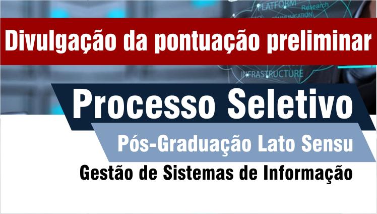Divulgação da pontuação preliminar - Processo seletivo - Pós-Graduação Lato Sensu em Gestão de Sistemas de Informação