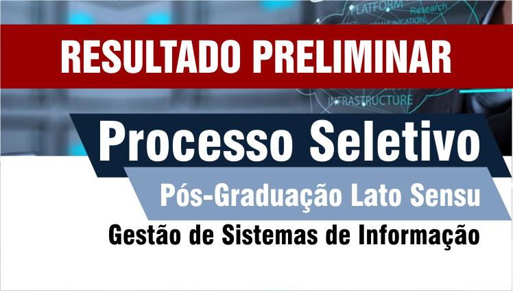Resultado preliminar - Processo seletivo - Pós-Graduação Lato Sensu em Gestão de Sistemas de Informação