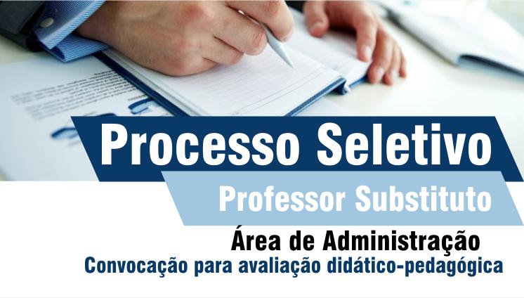 Convocação para avaliação didático-pedagógica | Processo seletivo - Professor substituto - Área de Administração